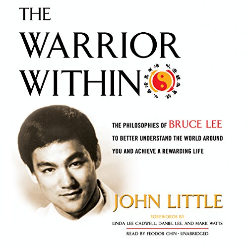 The Warrior Within     The Philosophies of Bruce Lee to Better Understand the World around You and Achieve a Rewarding Life              Written by:                                                                                                                                 John Little                               Narrated by:                                                                                                                                 Feodor Chin                      Length: 7 hrs and 7 mins     16 ratings     Overall 4.8