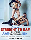 Erotica Straight to Gay: Daddy First Time BDSM Short Sex Story: Forbidden Forced MM Rough Good Boy Taboo Alpha Menage Romance (Humiliated & Used Book 1)