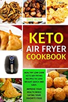 KETO Air Fryer Cookbook: Healthy Low Carb Keto Air Frying Recipes To Lose Weight Quick and Easy. Improve Your Health While Eating Your Favorite Food