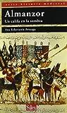 Almanzor: Un califa en la sombra (Serie Historia Medieval)