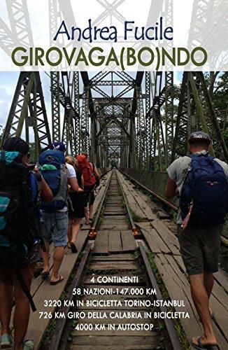 Girovaga(bo)ndo: 4 continenti, 58 nazioni-147000 km, 3200 km in bicicletta Torino Istanbul, 4000 km in autostop