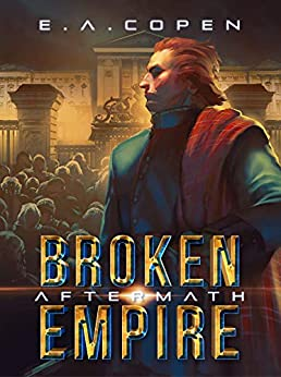 Aftermath: Broken Empire: Book One by [E.A. Copen]