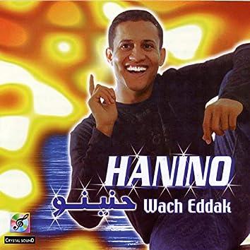 Hanino, Wach Eddak