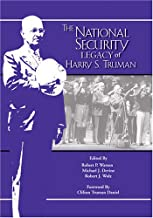 The National Security Legacy Of Harry S. Truman (Truman Legacy Series)