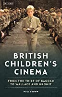 British Children's Cinema: From the Thief of Bagdad to Wallace and Gromit (Cinema and Society Series)