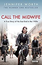 Call the Midwife: A True Story of the East End in the 1950s by Jennifer Worth (2012-01-01)