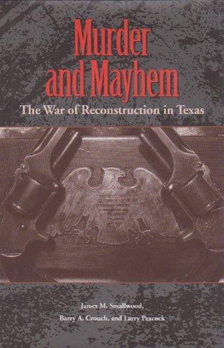 Murder and Mayhem: The War of Reconstruction in Texas (Volume 6) (Sam Rayburn Series on Rural Life, sponsored by Texas A&M University-Commerce)