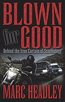Blown for Good: Behind the Iron Curtain of Scientology by [Marc Headley]