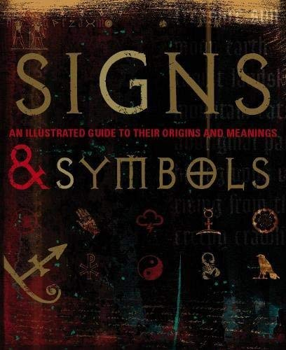 Signs and Symbols: An Illustrated Guide to Their Origins and Meanings by Miranda Bruce-Mitford,Miranda Bruce - Mitford Dorling Kindersley