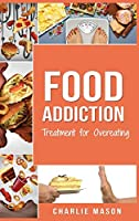 Food Addiction: Treatment for Overeating: Stop Food Addiction Recovery Workbook Food Addiction Problems And Solutions Overcoming Food Addiction