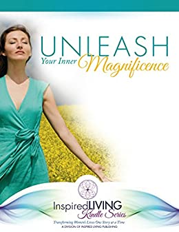 Unleash Your Inner Magnificence by [Linda Joy, Rachel Kieffer, Shelley Lundquist, Shann Vander Leek]