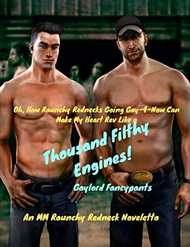 Oh, How Raunchy Rednecks Going Gay-4-Now Can Make My Heart Rev Like a Thousand Filthy Engines!: An MM Raunchy Redneck Noveletta