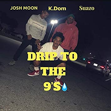 Drip to the 9's (feat. K.Dom & Suazo)