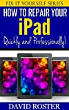 How To Repair Your iPad - Quickly and Professionally! (Fix It Yourself Series)