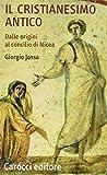 Il cristianesimo antico dalle origini al Concilio di Nicea...