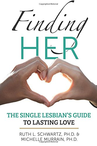 Finding Her: The Single Lesbian's Guide to Lasting Love
