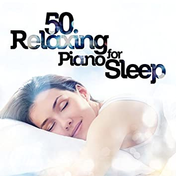50 Relaxing Piano for Sleep