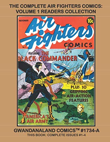 The Complete Air Fighters Comics: Volume 1 Readers Collection: Gwandanaland Comics #1734-A:  Economical Black & White Version - Starring Airboy, Sky Wolf, Black Angel, Iron Ace and More!
