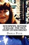 Housewife, Mother & Killer : The True Story of Kim Hricko by Darla Pugh (2016-05-18)