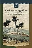 Ficciones etnográficas: Literatura, ciencias sociales y proyectos nacionales en el Caribe hispano del siglo XIX (Nexos y Diferencias. Estudios de la Cultura de América Latina nº 60)