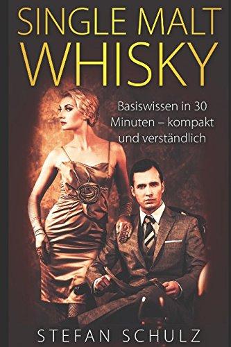 Single Malt Whisky: Basiswissen in 30 Minuten - kompakt und verständlich