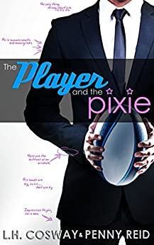 The Player and the Pixie: Forbidden Love Sports Romance (Rugby Book 2) by [Penny Reid, L.H. Cosway]