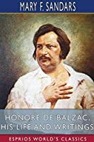 Honore de Balzac, His Life and Writings (Esprios Classics)
