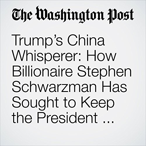 Trump's China Whisperer: How Billionaire Stephen Schwarzman Has Sought to Keep the President Close to Beijing copertina