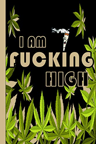 I Am Fucking High: Stoner notebook |Trippy journal to fill in with your awesome ideas while you are high | Stoner essential for creative people |