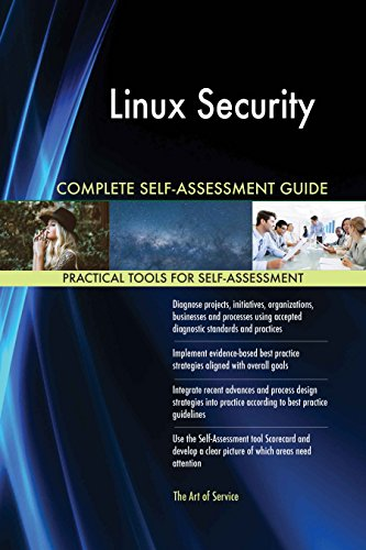 Linux Security All-Inclusive Self-Assessment - More than 620 Success Criteria, Instant Visual Insights, Comprehensive Spreadsheet Dashboard, Auto-Prioritized for Quick Results