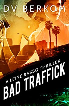 Bad Traffick: A Leine Basso Thriller by [D.V. Berkom]