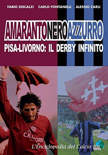 Amarantoneroazzuro. Pisa-Livorno: il derby infinito. Ediz. illustrata