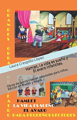 Hamlet, La vida es sueño y El avaro infantiles.: Obras de teatro clásicas adaptadas para niños. Edición en Blanco y Negro.