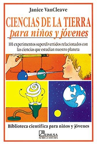 Ciencias de la tierra para ninos y jovenes/ Earth Sciences for Children and Young: 101 experimentos superdivertidos relacionados con las ciencias que ... para ninos y jovenes) (Spanish Edition)