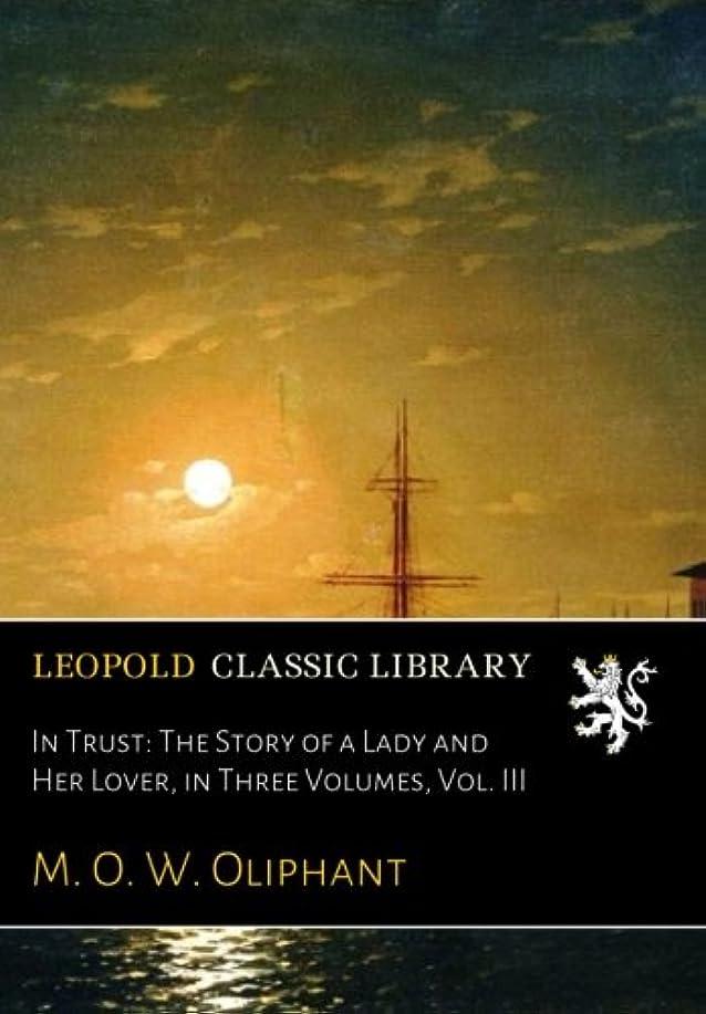 速い認めるジェムIn Trust: The Story of a Lady and Her Lover, in Three Volumes, Vol. III