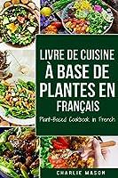Livre de Cuisine À Base de Plantes En Français/ Plant-Based Cookbook in French