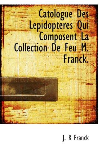 Catologue Des Lepidopteres Qui Composent La Collection De Feu M. Franck.