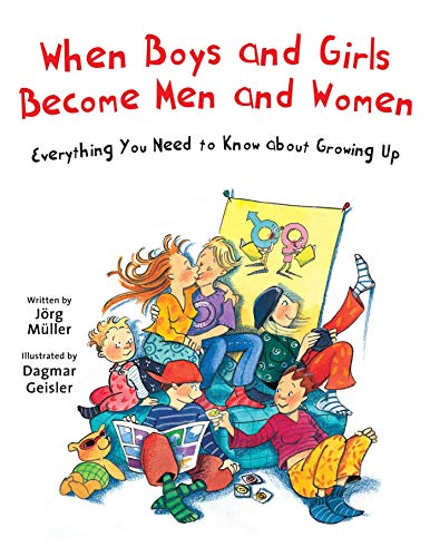 When Boys and Girls Become Men and Women: Everything You Need to Know about Growing Up (The Safe Child, Happy Parent Series)