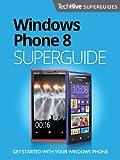Windows Phone 8 Superguide (TechHive Superguides Book 3) (English Edition)