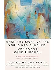 When the Light of the World Was Subdued, Our Songs Came Through: A Norton Anthology of Native Nations Poetry
