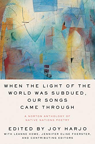 Image of When the Light of the World Was Subdued, Our Songs Came Through: A Norton Anthology of Native Nations Poetry