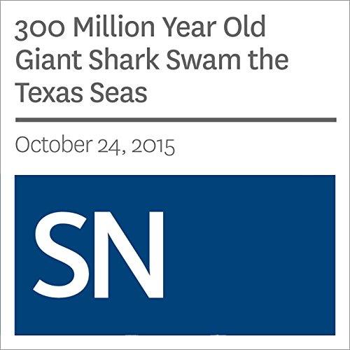 300 Million Year Old Giant Shark Swam the Texas Seas audiobook cover art
