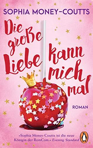 Die große Liebe kann mich mal: Roman (German Edition)