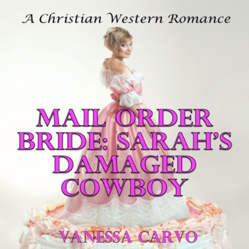 Mail Order Bride: Sarah's Damaged Cowboy audiobook cover art