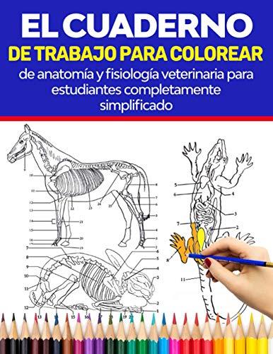 El cuaderno de trabajo para colorear de anatomía y fisiología veterinaria para estudiantes completamente simplificado: Domina la anatomía veterinaria ... etc. Regalos para enfermeras, adultos, Niños
