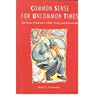 Common Sense for Uncommon Times: The Power of Balance in Work, Family, and Personal Life