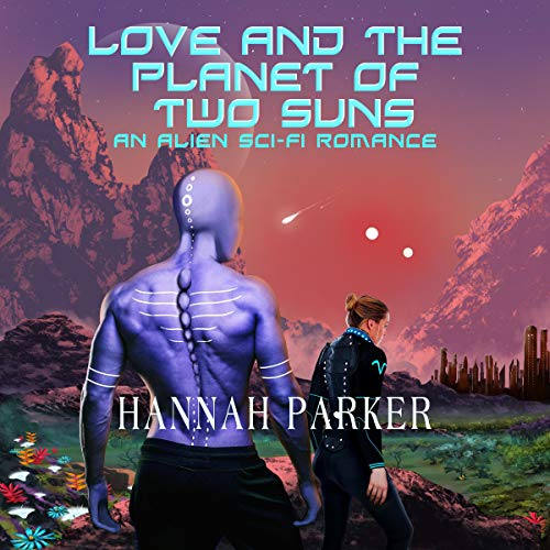 Love and the Planet of Two Suns Audiobook By Hannah Parker cover art