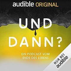 Und dann? Ein Podcast vom Ende des Lebens (Original Podcast)