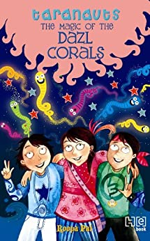 Taranauts 8: The Magic of the Dazl Corals by [Roopa Pai]