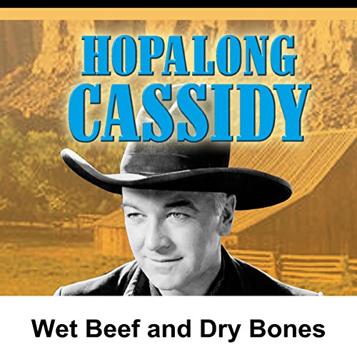 Hopalong Cassidy: Wet Beef and Dry Bones audiobook cover art